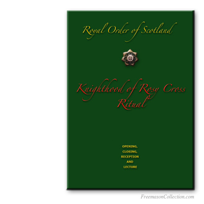 Knighthood of Rosy Cross Ritual. Royal Order of Scotland. Masonic ritual.