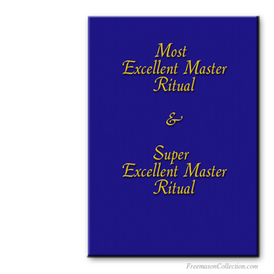 Most Excellent Master and Super Excellent Master Rituals. Masonic rituals.