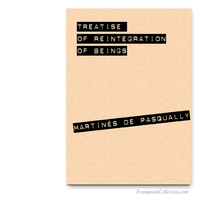 Treatise of Reintegration of Beings. Martinès de Pasqually