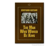 The Man Who Would Be The King. Bro. Rudyard Kipling