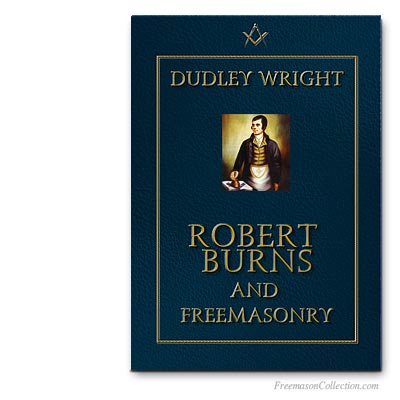 Robert Burns and Freemasonry. Dudley Wright